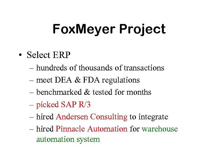 Fox. Meyer Project • Select ERP – hundreds of thousands of transactions – meet