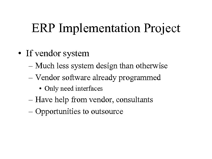 ERP Implementation Project • If vendor system – Much less system design than otherwise