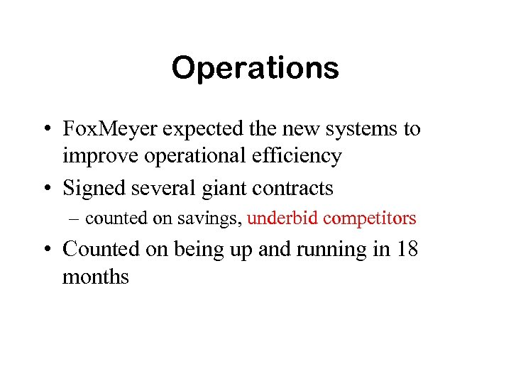 Operations • Fox. Meyer expected the new systems to improve operational efficiency • Signed