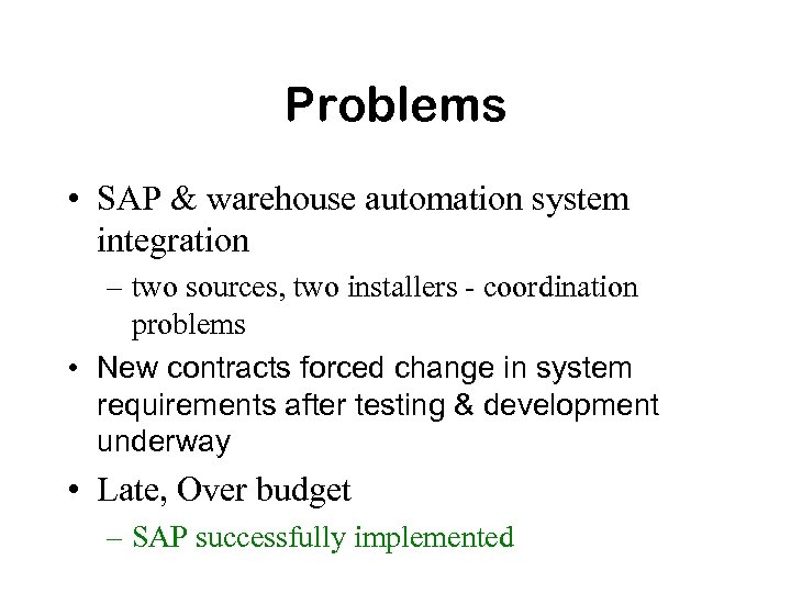 Problems • SAP & warehouse automation system integration – two sources, two installers -