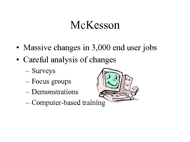 Mc. Kesson • Massive changes in 3, 000 end user jobs • Careful analysis