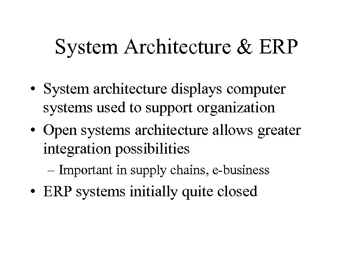 System Architecture & ERP • System architecture displays computer systems used to support organization