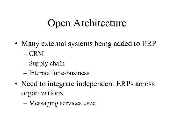 Open Architecture • Many external systems being added to ERP – CRM – Supply