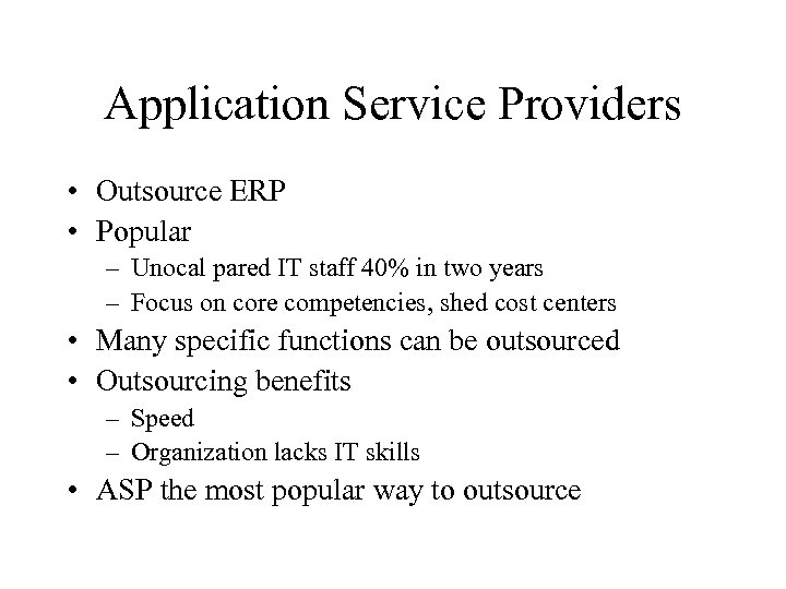 Application Service Providers • Outsource ERP • Popular – Unocal pared IT staff 40%