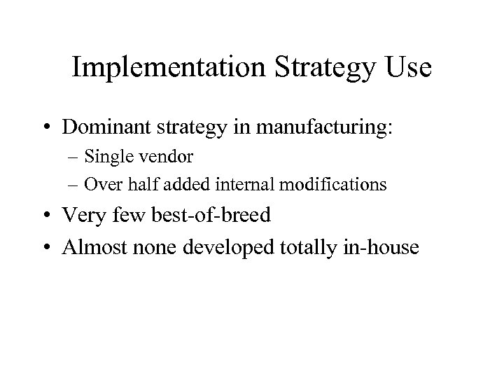Implementation Strategy Use • Dominant strategy in manufacturing: – Single vendor – Over half