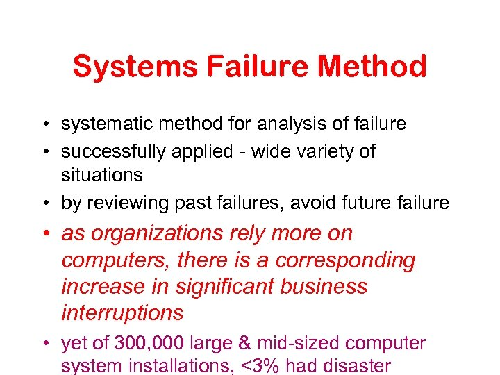 Systems Failure Method • systematic method for analysis of failure • successfully applied -