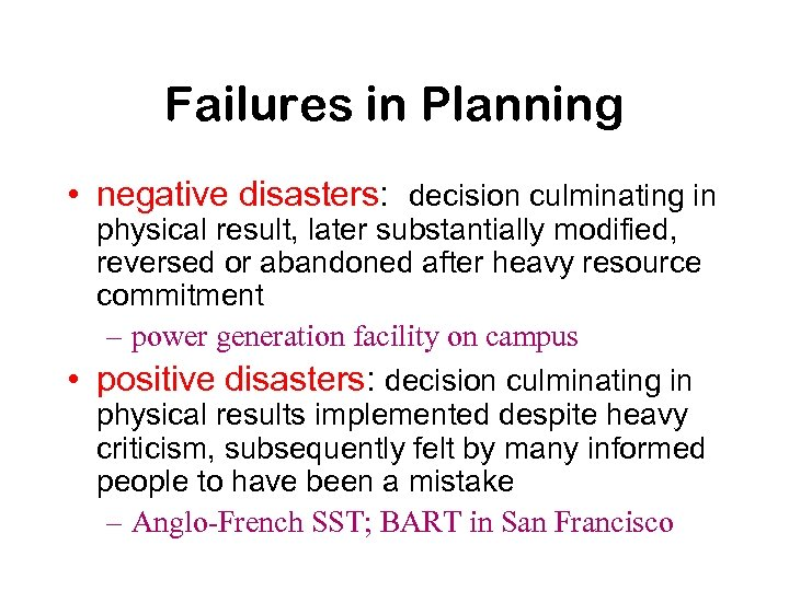 Failures in Planning • negative disasters: decision culminating in physical result, later substantially modified,