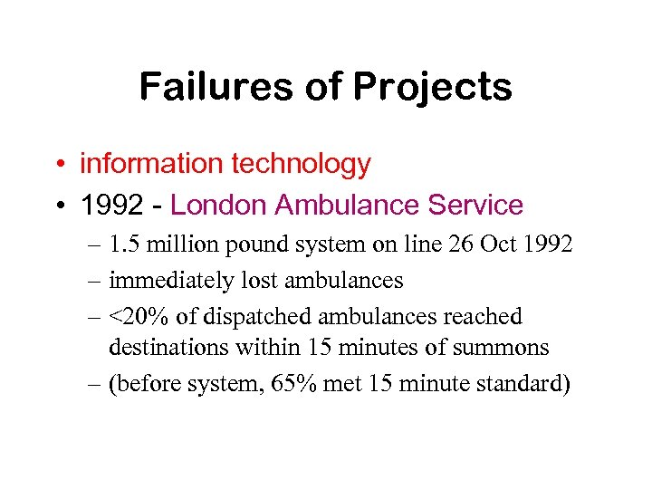Failures of Projects • information technology • 1992 - London Ambulance Service – 1.