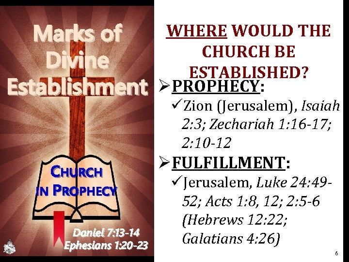 Marks of Divine Establishment CHURCH IN PROPHECY Daniel 7: 13 -14 Ephesians 1: 20