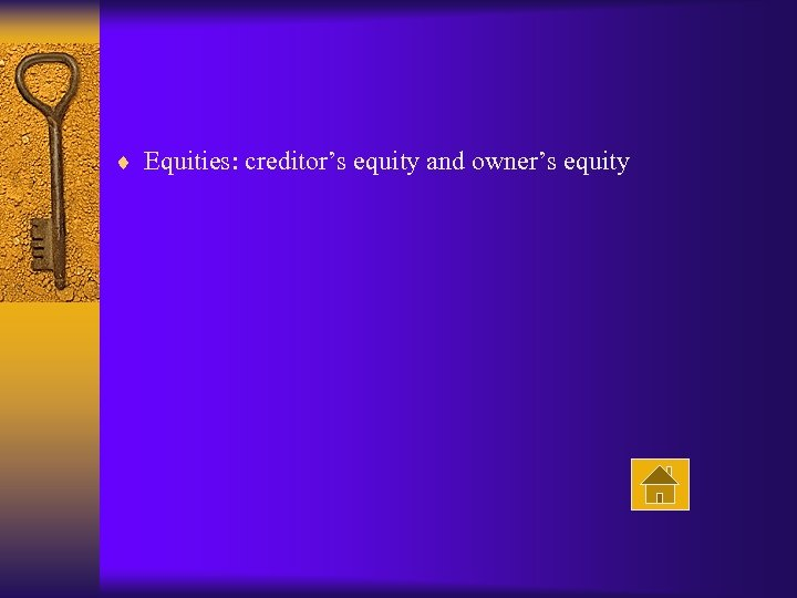 ¨ Equities: creditor's equity and owner's equity