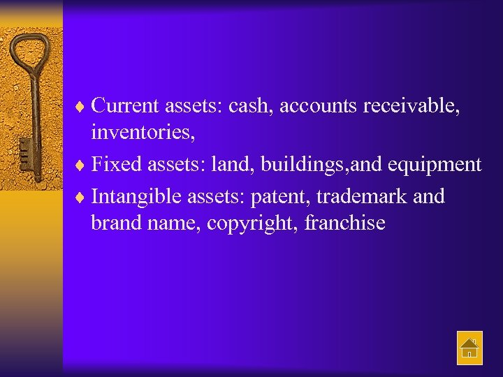 ¨ Current assets: cash, accounts receivable, inventories, ¨ Fixed assets: land, buildings, and equipment
