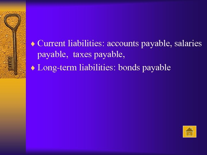¨ Current liabilities: accounts payable, salaries payable, taxes payable, ¨ Long-term liabilities: bonds payable