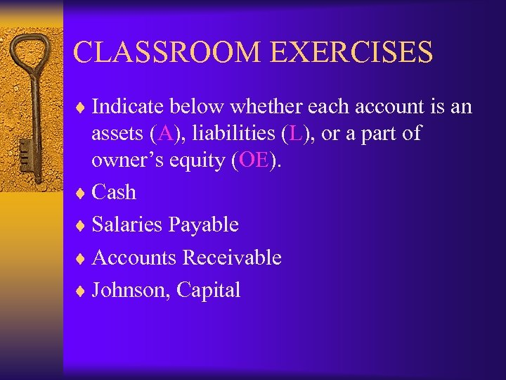 CLASSROOM EXERCISES ¨ Indicate below whether each account is an assets (A), liabilities (L),