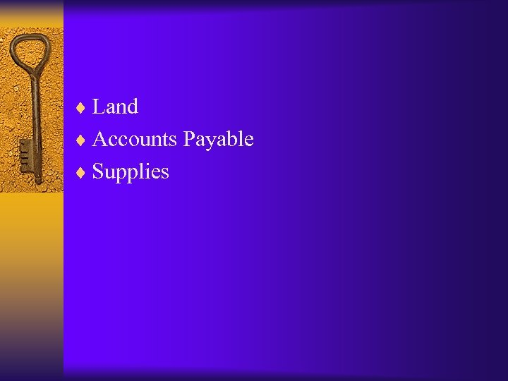 ¨ Land ¨ Accounts Payable ¨ Supplies