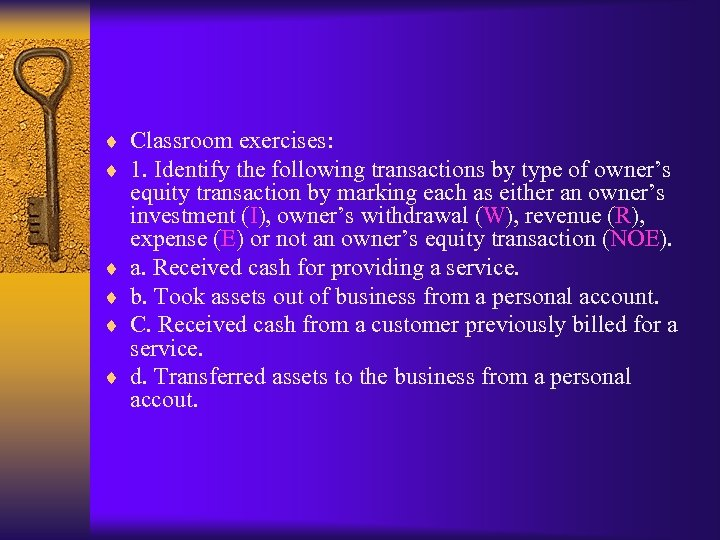 ¨ Classroom exercises: ¨ 1. Identify the following transactions by type of owner's ¨