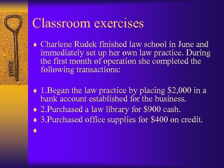 Classroom exercises ¨ Charlene Rudek finished law school in June and immediately set up