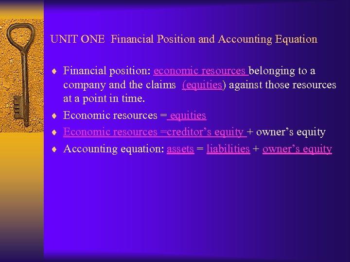 UNIT ONE Financial Position and Accounting Equation ¨ Financial position: economic resources belonging to