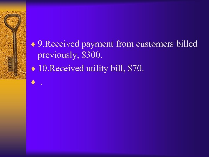 ¨ 9. Received payment from customers billed previously, $300. ¨ 10. Received utility bill,