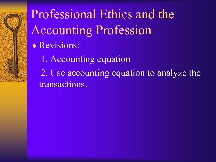 Professional Ethics and the Accounting Profession ¨ Revisions: 1. Accounting equation 2. Use accounting
