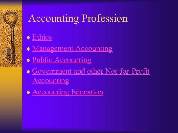 Accounting Profession ¨ Ethics ¨ Management Accounting ¨ Public Accounting ¨ Government and