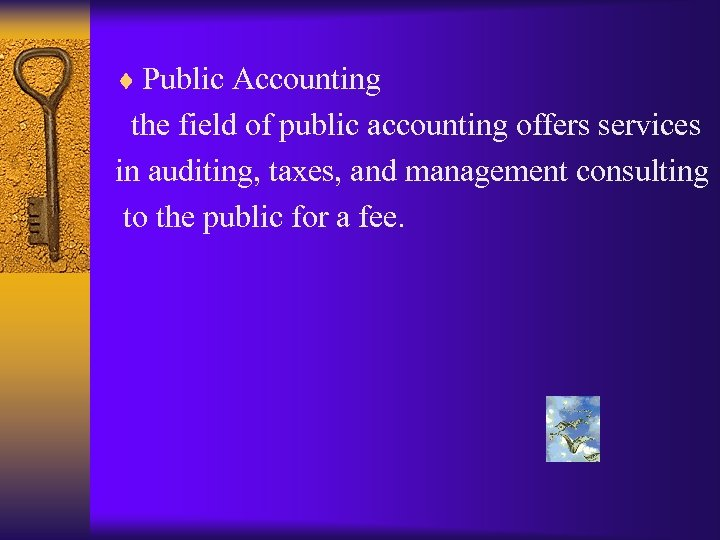 ¨ Public Accounting the field of public accounting offers services in auditing, taxes, and