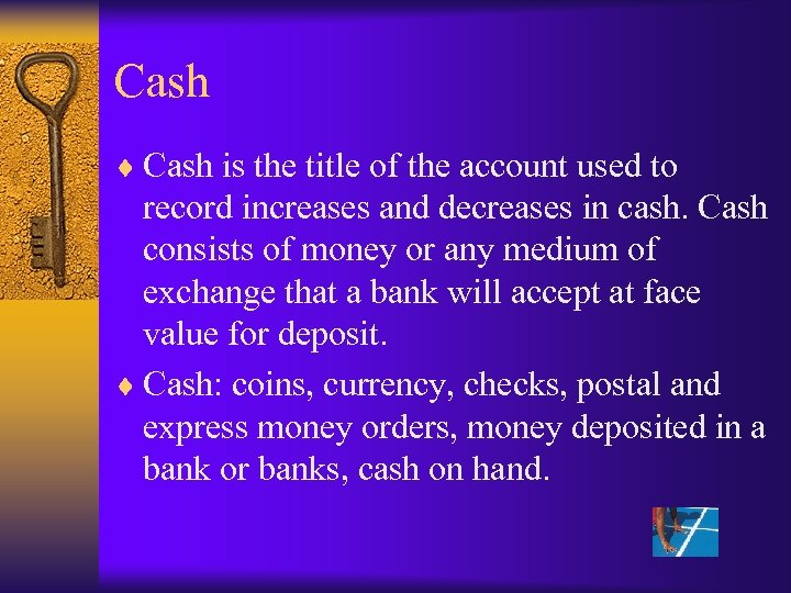 Cash ¨ Cash is the title of the account used to record increases and