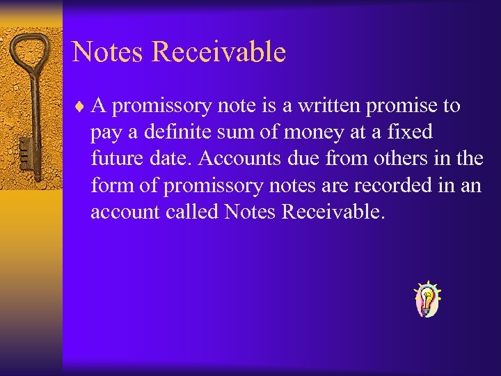Notes Receivable ¨ A promissory note is a written promise to pay a definite