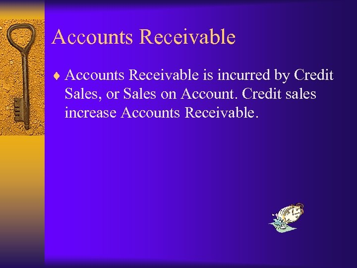 Accounts Receivable ¨ Accounts Receivable is incurred by Credit Sales, or Sales on Account.