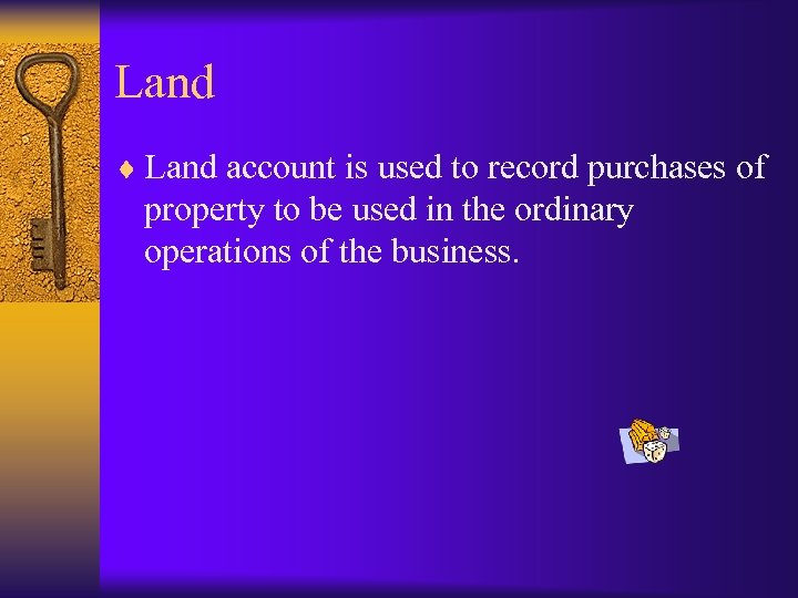 Land ¨ Land account is used to record purchases of property to be used