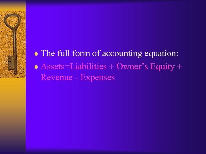 ¨ The full form of accounting equation: ¨ Assets=Liabilities + Owner's Equity + Revenue