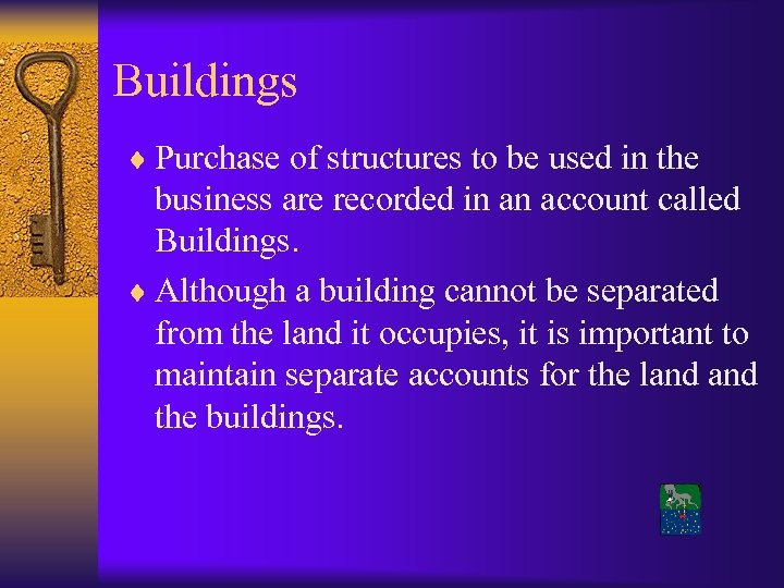 Buildings ¨ Purchase of structures to be used in the business are recorded in