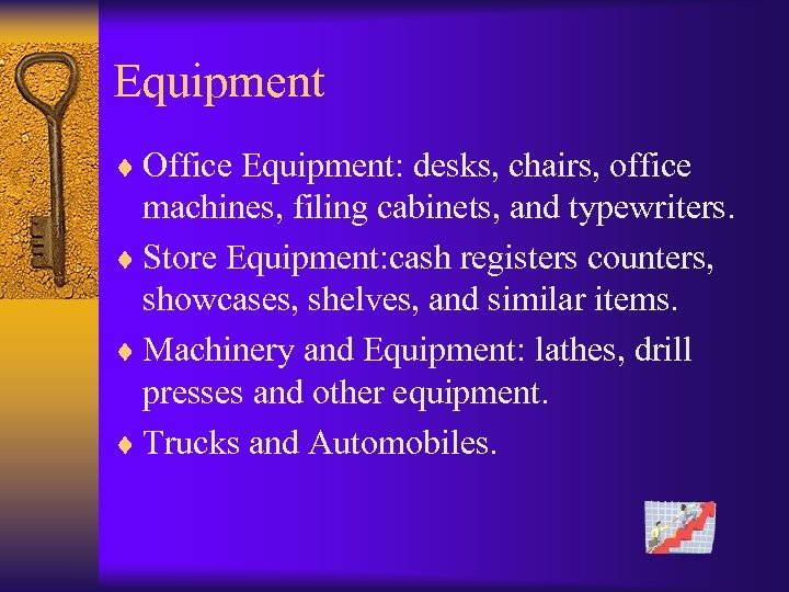 Equipment ¨ Office Equipment: desks, chairs, office machines, filing cabinets, and typewriters. ¨ Store
