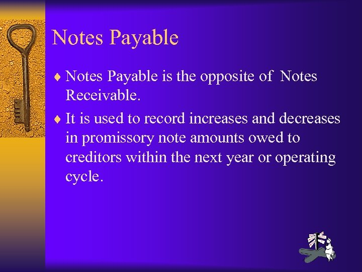 Notes Payable ¨ Notes Payable is the opposite of Notes Receivable. ¨ It is
