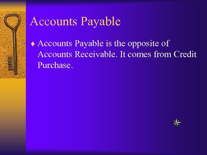 Accounts Payable ¨ Accounts Payable is the opposite of Accounts Receivable. It comes from