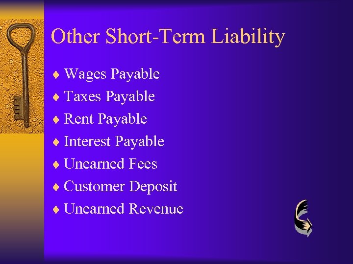 Other Short-Term Liability ¨ Wages Payable ¨ Taxes Payable ¨ Rent Payable ¨ Interest