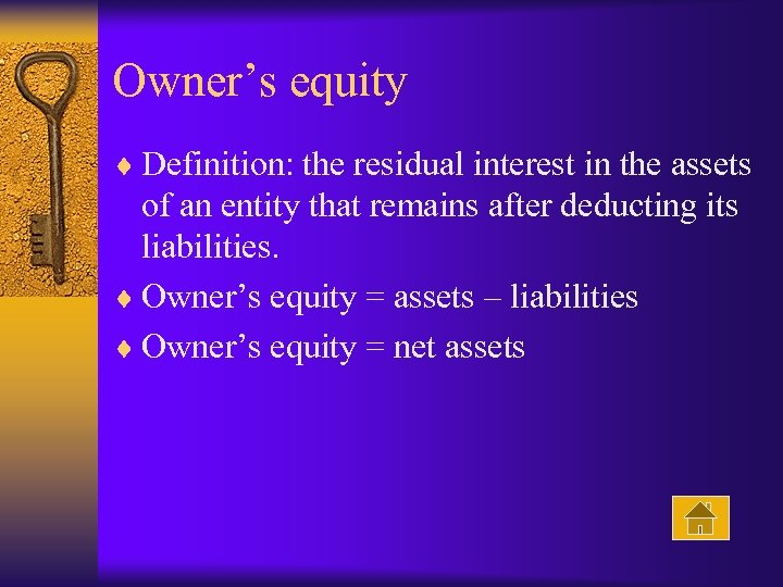Owner's equity ¨ Definition: the residual interest in the assets of an entity that