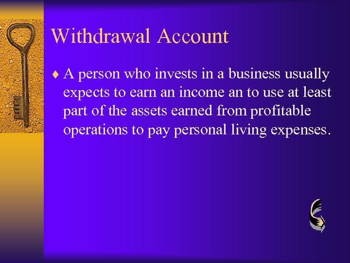 Withdrawal Account ¨ A person who invests in a business usually expects to earn