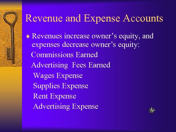 Revenue and Expense Accounts ¨ Revenues increase owner's equity, and expenses decrease owner's equity: