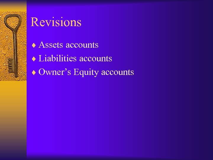 Revisions ¨ Assets accounts ¨ Liabilities accounts ¨ Owner's Equity accounts