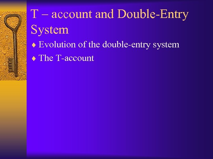 T – account and Double-Entry System ¨ Evolution of the double-entry system ¨ The