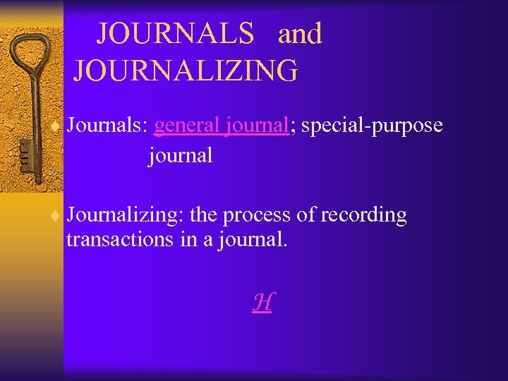 JOURNALS and JOURNALIZING ¨ Journals: general journal; special-purpose journal ¨ Journalizing: the process