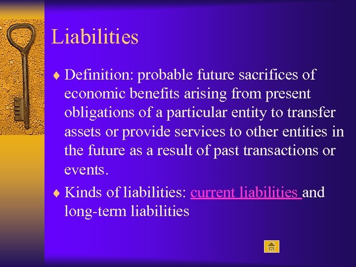 Liabilities ¨ Definition: probable future sacrifices of economic benefits arising from present obligations of