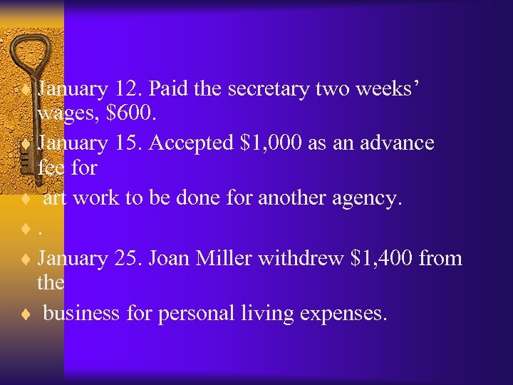 ¨ January 12. Paid the secretary two weeks' wages, $600. ¨ January 15. Accepted