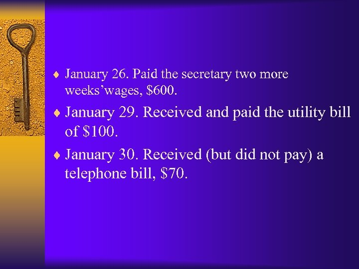 ¨ January 26. Paid the secretary two more weeks'wages, $600. ¨ January 29. Received