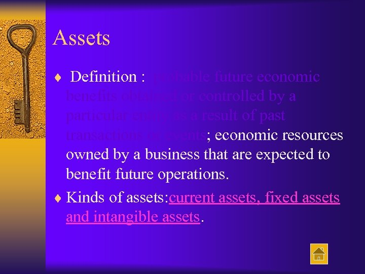 Assets ¨ Definition : probable future economic benefits obtained or controlled by a particular