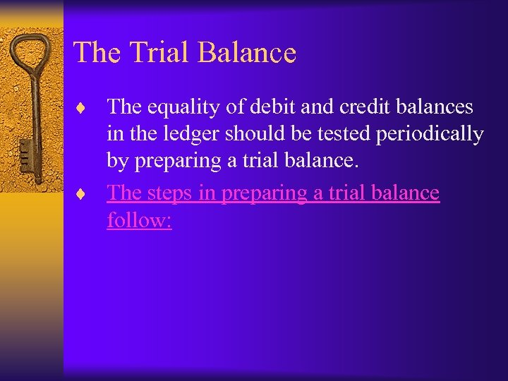 The Trial Balance ¨ The equality of debit and credit balances in the ledger