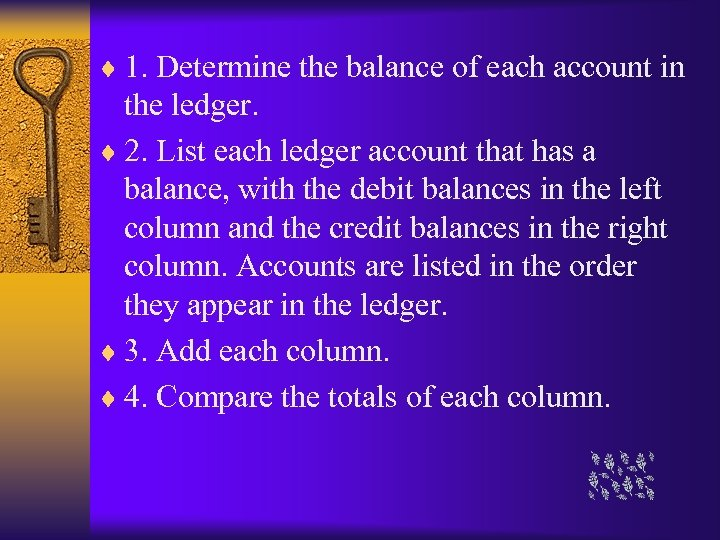 ¨ 1. Determine the balance of each account in the ledger. ¨ 2. List