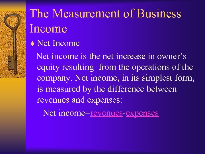 The Measurement of Business Income ¨ Net Income Net income is the net increase