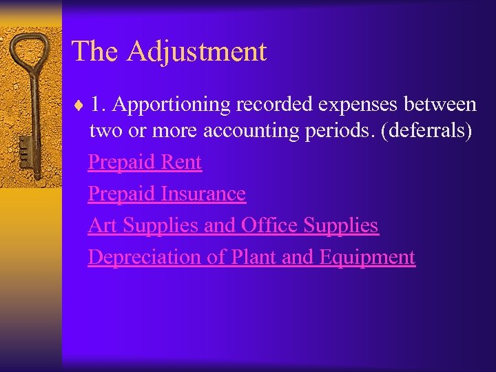 The Adjustment ¨ 1. Apportioning recorded expenses between two or more accounting periods. (deferrals)