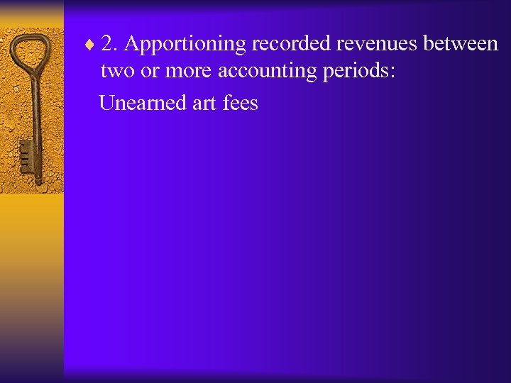 ¨ 2. Apportioning recorded revenues between two or more accounting periods: Unearned art fees
